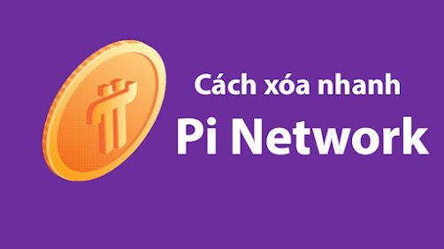 Hướng dẫn cách xóa nhanh tài khoản pi network
