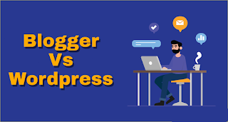Wordpress Vs Blogger | Which Is Better And Why 1