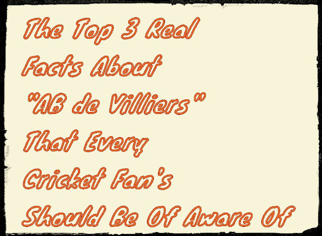 """The Top 3 Real Facts About """"AB de Villiers"""" That Every Cricket Fan's Should Be Of Aware Of"""