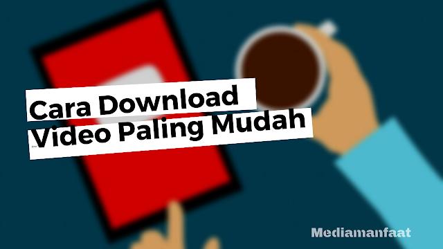 Cara Download Video Dari Internet Paling Cepat Dan Mudah