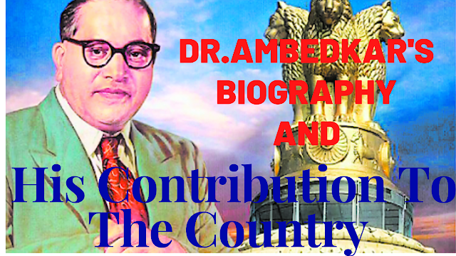 Dr. Ambedkar's biography and his contribution to the country