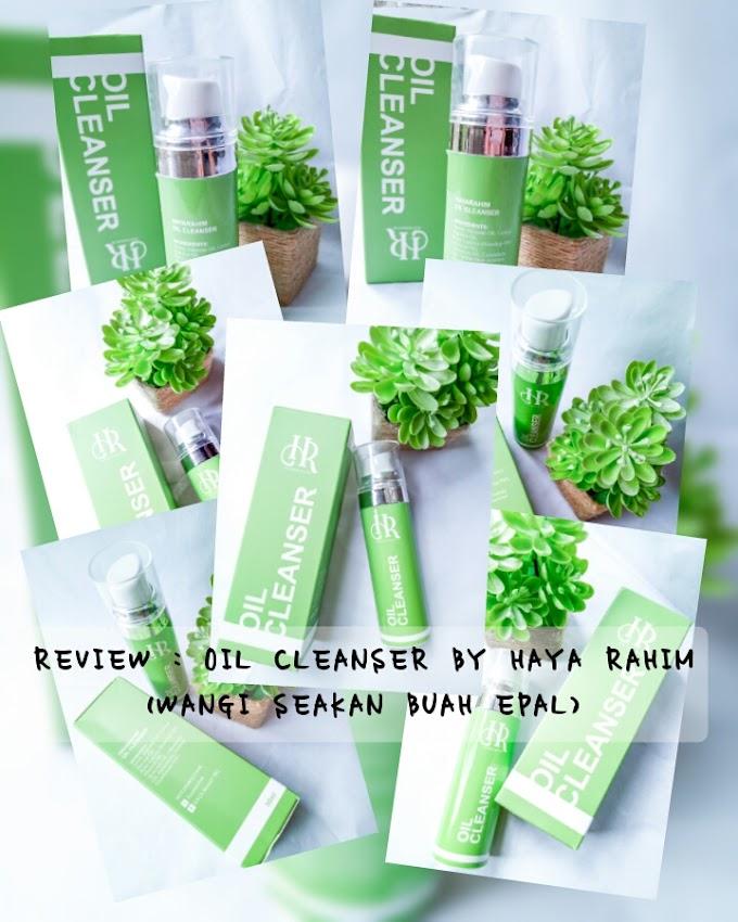 REVIEW : OIL CLEANSER BY HAYA RAHIM WANGI SEAKAN BUAH EPAL