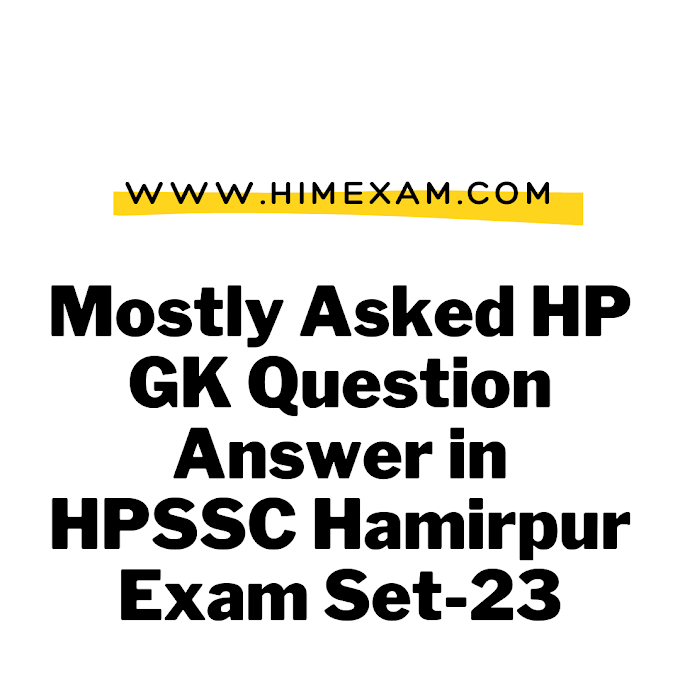 Mostly Asked HP GK Question Answer in HPSSC Hamirpur Exam Set-23
