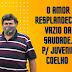O AMOR RESPLANDECE O VAZIO DA SAUDADE P/ Juvenil Coelho