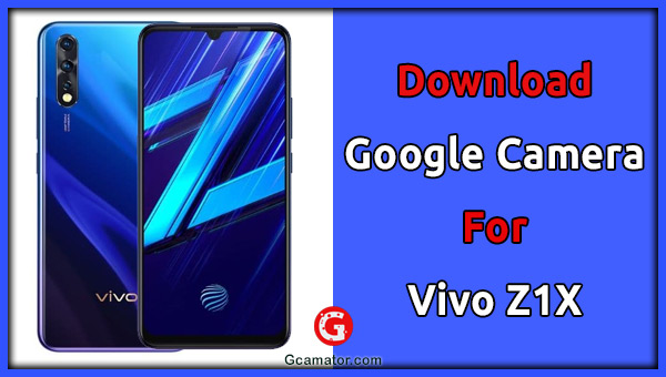 Download Vivo Z1X Gcam