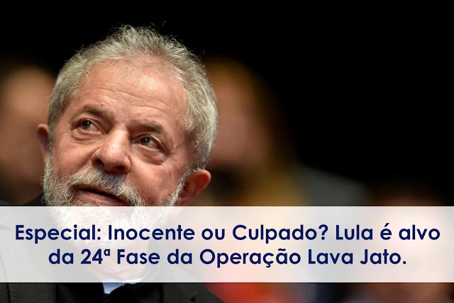 Especial: Inocente ou culpado? Lula é alvo da 24ª Fase da Operação Lava Jato.