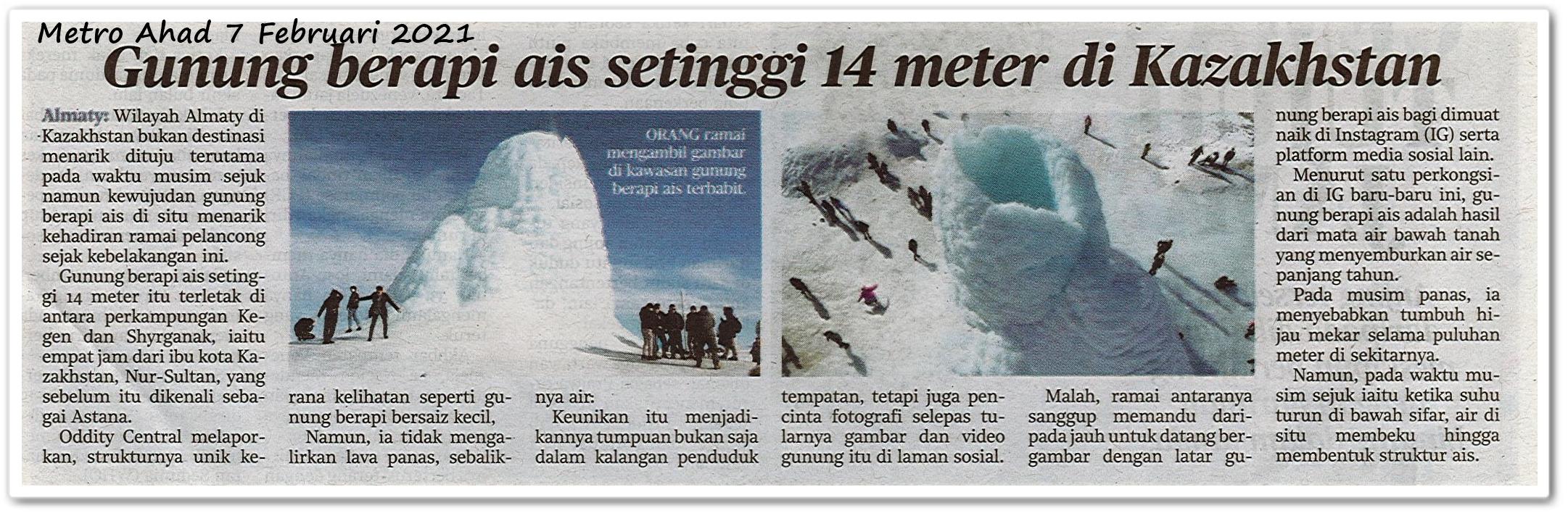 Gunung berapi ais setinggi 14 meter di Kazakhstan - Keratan akhbar Metro Ahad 7 Februari 2021