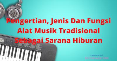 Pengertian, Jenis Dan Fungsi Alat Musik Tradisional Sebagai Sarana Hiburan