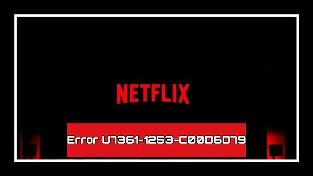 إصلاح حل مشكلة نتفلكسNetflix U7361-1253-C00D6D79