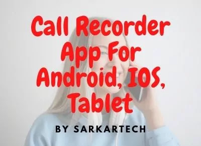Call Recorder App For Android, IOS, Tablet