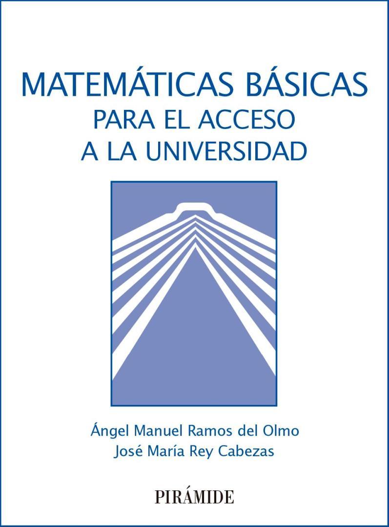 Matemáticas básicas para el acceso a la universidad – Ángel Manuel Ramos del Olmo