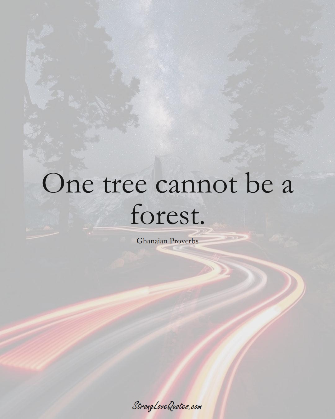 One tree cannot be a forest. (Ghanaian Sayings);  #AfricanSayings