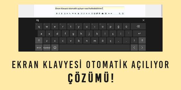 Ekran Klavyesi Otomatik Açılıyor Çözümü