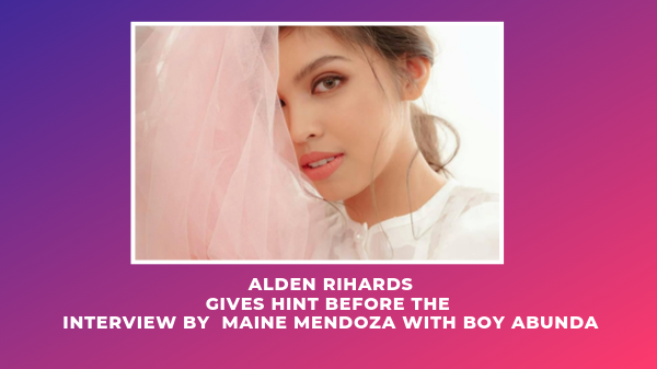 Alden Rihards Gives Hint Before The Interview By Maine Mendoza With Boy Abunda