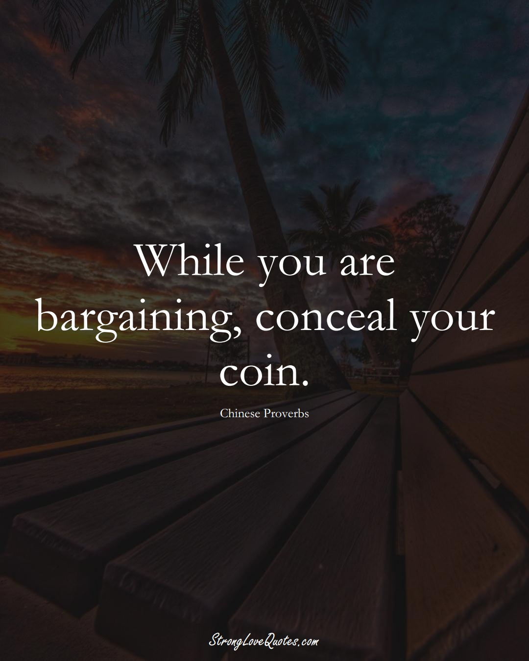 While you are bargaining, conceal your coin. (Chinese Sayings);  #AsianSayings