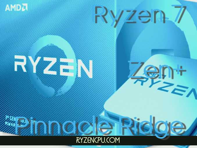 Ryzen 7 2700X - 12 nm Pinnacle Ridge