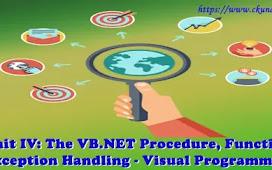 Unit IV: The VB.NET Procedure, Function, Exception Handling – Visual Programming