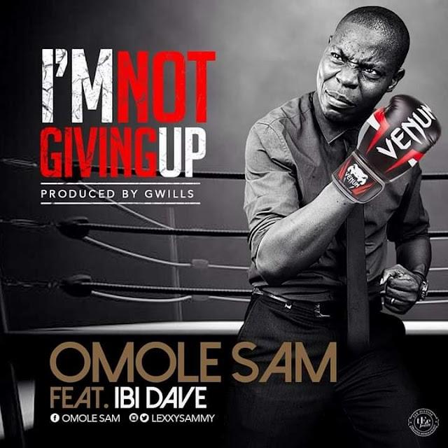 Music: OMOLE SAM - I'M NOT GIVING UP