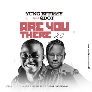 [Music] Yung Effissy Ft Qdot – Are You There (Remix)