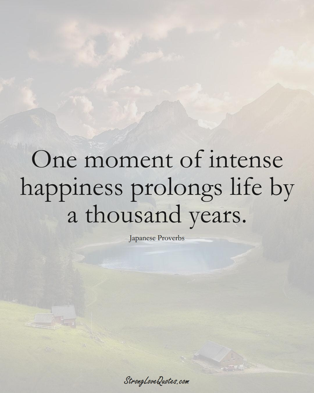 One moment of intense happiness prolongs life by a thousand years. (Japanese Sayings);  #AsianSayings