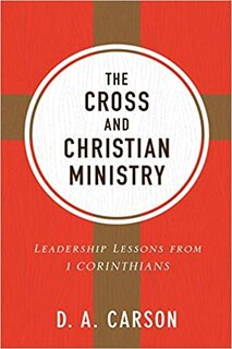 Book Cover photo of The Cross and Christian Ministry: Leadership Lessons from 1 Corinthians by D. A. Carson