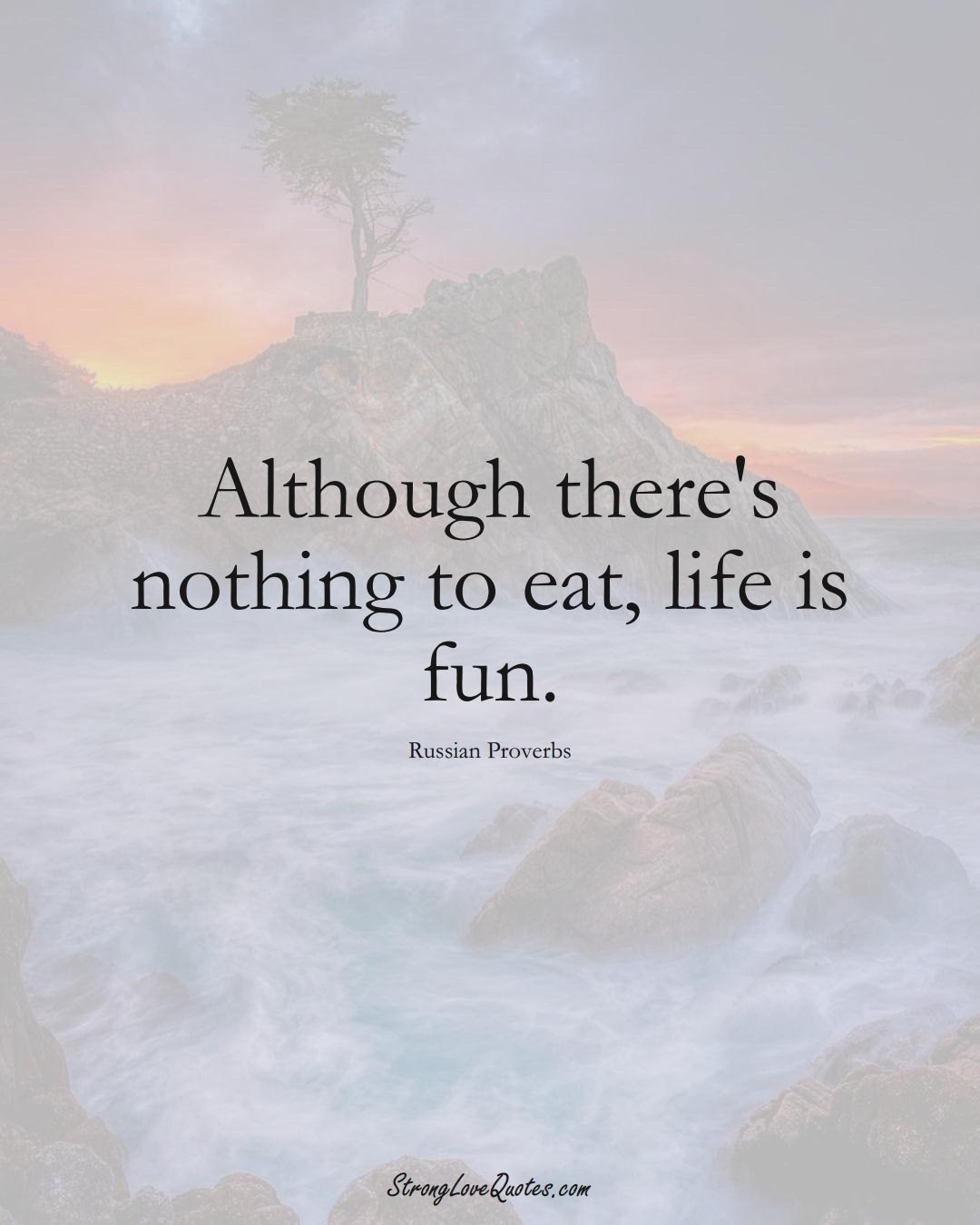 Although there's nothing to eat, life is fun. (Russian Sayings);  #AsianSayings