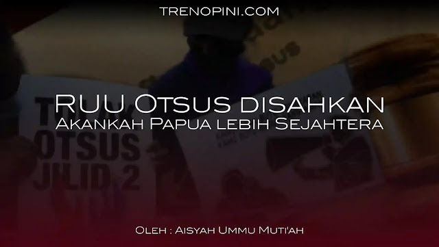Rancangan undang-undang (RUU) Otonomi Khusus bagi Provinsi Papua resmi ditetapkan Presiden Joko Widodo, pada Senin, 19 Juli 2001. Sejumlah pasal pun mengalami perubahan dari aturan sebelumnya. Apakah dengan undang-undang Otsus Yang baru ini, akankah masyarakat lebih Sejahtera ?