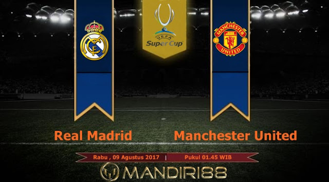Prediksi Bola : Real Madrid Vs Manchester United , Rabu 09 Agustus 2017 Pukul 01.45 WIB