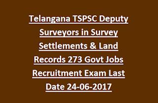 Telangana TSPSC Deputy Surveyors in Survey Settlements & Land Records 273 Govt Jobs Recruitment Exam Online Last Date 24-06-2017