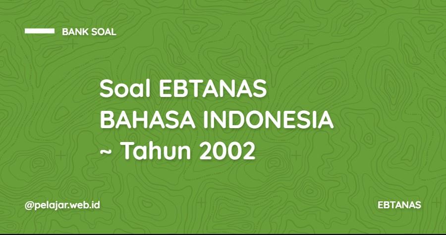 soal ebtanas bahasa indonesia tahun 2002