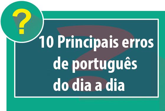 10 Principais erros de português do dia a dia
