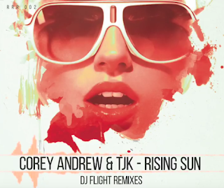 Corey Andrew & TJK - Rising Sun (DJ Flight Remix) + 2