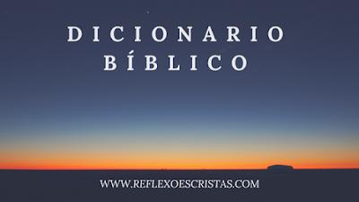 """Dicionario Bíblico - Letra """"A"""""""