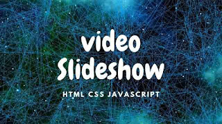 Video Slideshow using HTML CSS and JavaScript