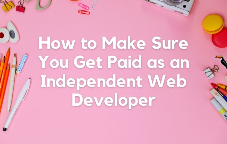 How to Make Sure You Get Paid as an Independent Web Developer