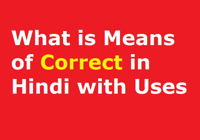 What is Means of Correct in Hindi with Uses - कर्रेक्ट क हिंदीअर्थ