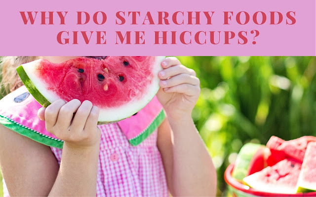 Why do starchy foods give me hiccups_