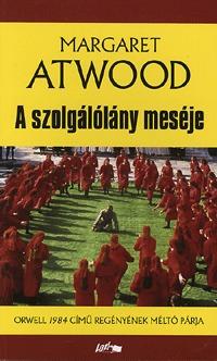 Margaret Atwood - A szolgálólány meséje (A szolgálólány meséje 1.)