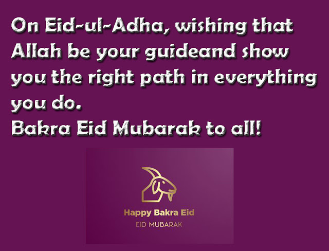 On Eid-ul-Adha, wishing that Allah be your guideand show you the right path in everything you do.Bakra Eid Mubarak to all!