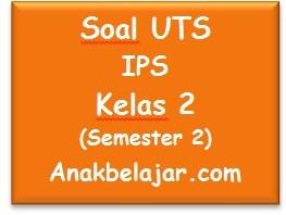 Soal UTS IPS kelas 2 semester 2 tahun 2016