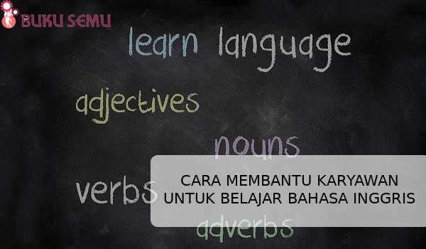CARA MEMBANTU PARA KARYAWAN UNTUK BELAJAR BAHASA INGGRIS, bukusemu, belajar bahasa mudah dan hemat