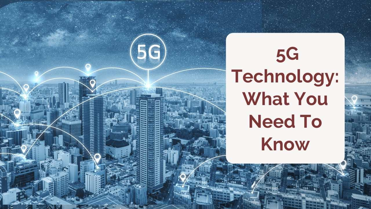 5G Technology: What You Need To Know