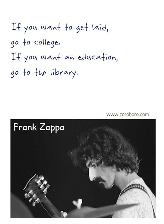 Frank Zappa Quotes. Frank Zappa Music, Frank Zappa Philosophy, Frank Zappa Books. Frank Zappa Thought / Inspirational WordsFrank Zappa Quotes. Frank Zappa Music, Frank Zappa Philosophy, Frank Zappa Books. Frank Zappa Thought / Inspirational Words