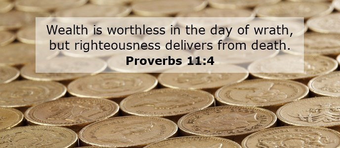 Wealth is worthless in the day of wrath, but righteousness delivers from death.