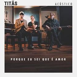 Baixar Porque Eu Sei Que É Amor (Acústico) - Titãs Mp3