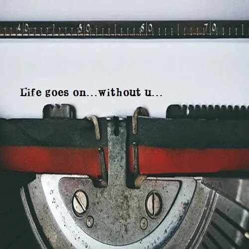 life goes on without you