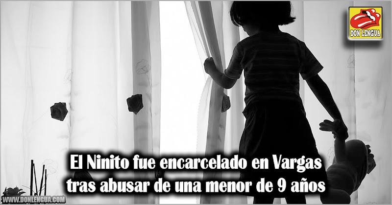 El Ninito fue encarcelado en Vargas tras abusar de una menor de 9 años