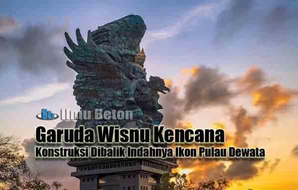Garuda Wisnu Kencana Konstruksi Dibalik Indahnya Ikon Pulau Dewata