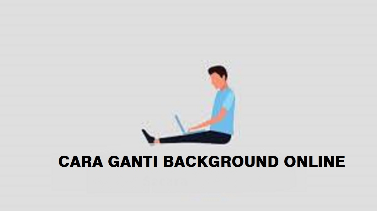 Cara Ganti Background Online