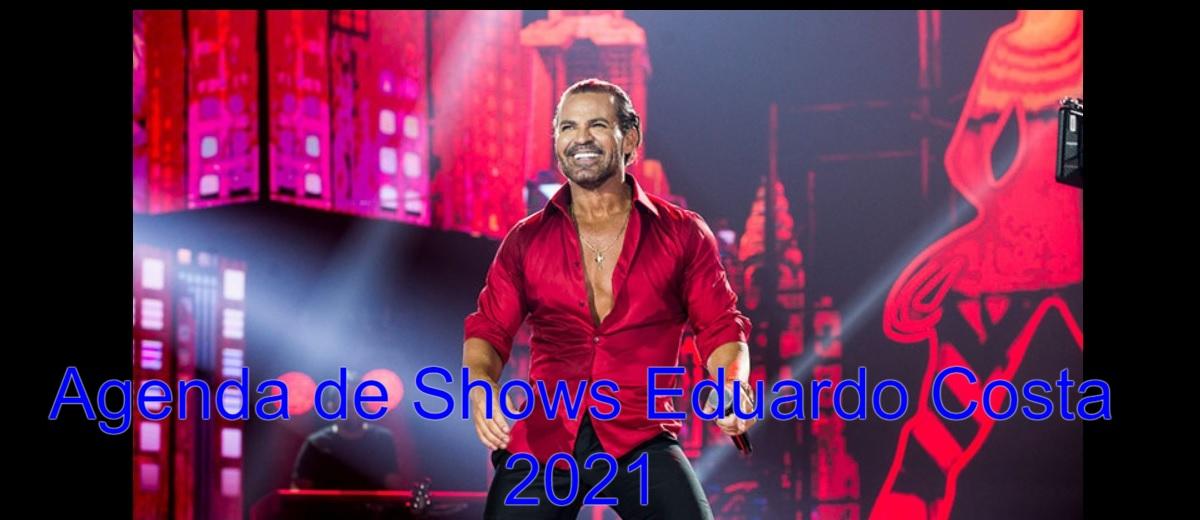 Agenda Shows Eduardo Costa 2021 Próximos Shows - Ingressos, Cidades e Locais